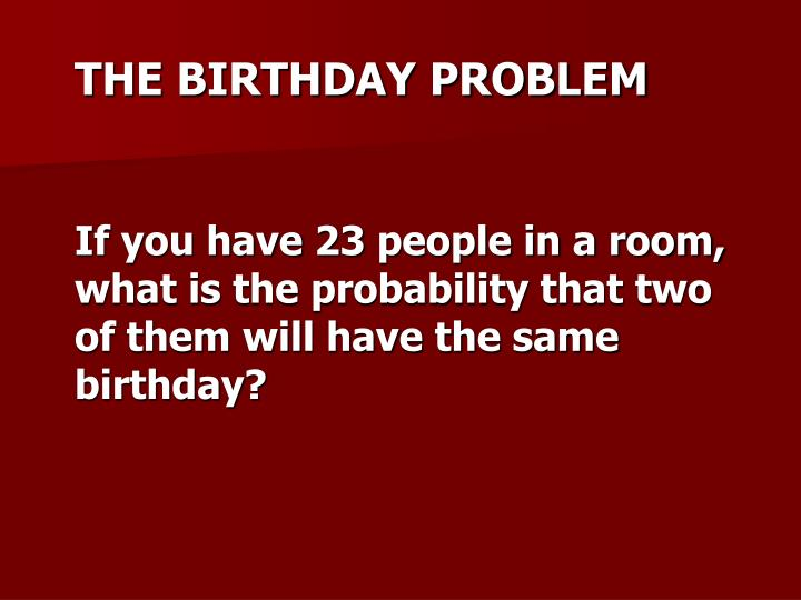 If you have 23 people in a room, what is the probability that two of them will have the same birthday?