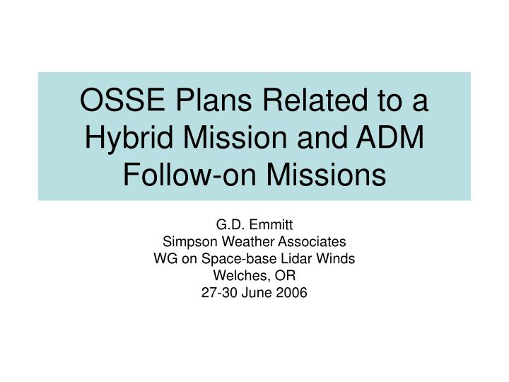 Osse plans related to a hybrid mission and adm follow on missions