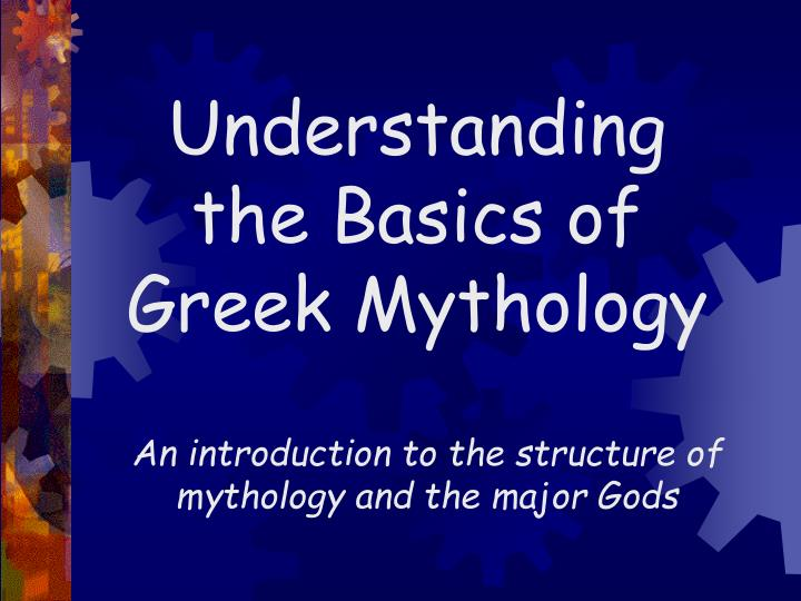 an understanding of greek mythology Lesson 1: greek creation mythology although when we think of mythology we  think of a collection of stories, there is a beginning to them understanding the.
