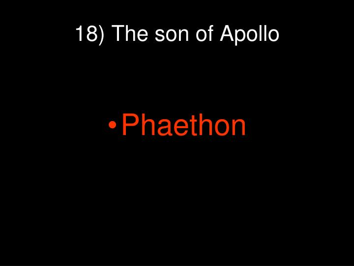 18) The son of Apollo