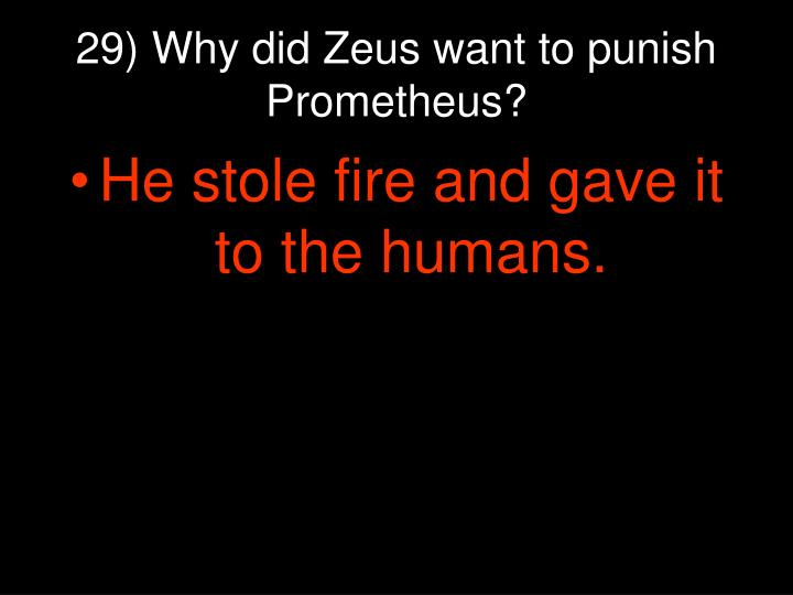 29) Why did Zeus want to punish Prometheus?