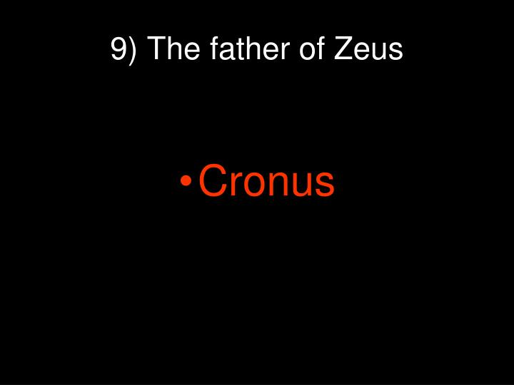 9) The father of Zeus