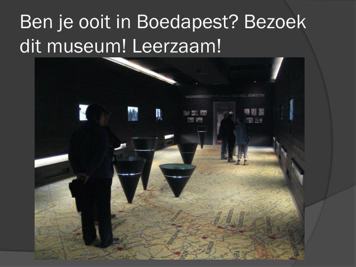 Ben je ooit in Boedapest? Bezoek dit museum! Leerzaam!