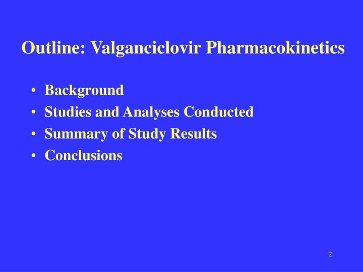 Outline: Valganciclovir Pharmacokinetics