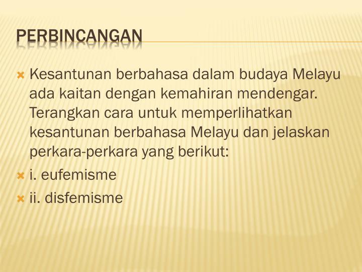 Kesantunan berbahasa dalam budaya Melayu ada kaitan dengan kemahiran mendengar. Terangkan cara untuk memperlihatkan kesantunan berbahasa Melayu dan jelaskan perkara-perkara yang berikut: