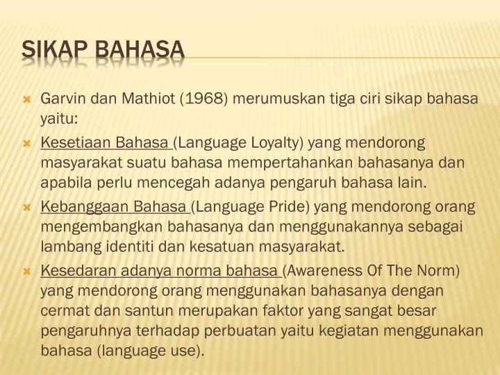 Garvin dan Mathiot (1968) merumuskan tiga ciri sikap bahasa yaitu: