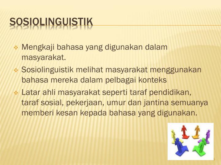 Mengkaji bahasa yang digunakan dalam masyarakat.