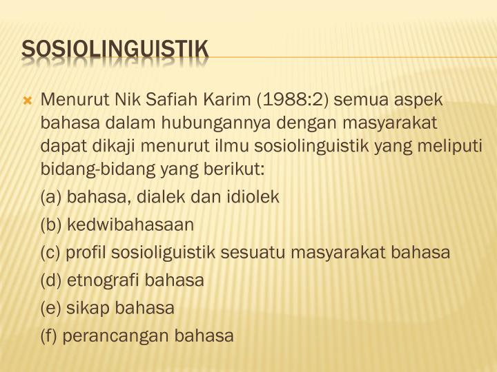 Menurut Nik Safiah Karim (1988:2) semua aspek bahasa dalam hubungannya dengan