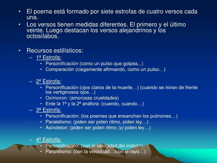 El poema está formado por siete estrofas de cuatro versos cada una.