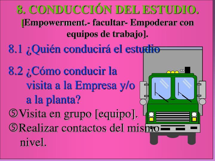 8. CONDUCCIÓN DEL ESTUDIO.