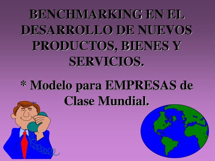 BENCHMARKING EN EL DESARROLLO DE NUEVOS PRODUCTOS, BIENES Y SERVICIOS.