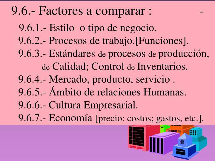 9.6.- Factores a comparar :