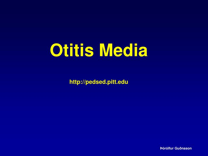 Otitis media http pedsed pitt edu