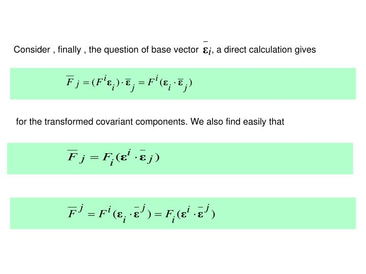 Consider , finally , the question of base vector     , a direct calculation gives