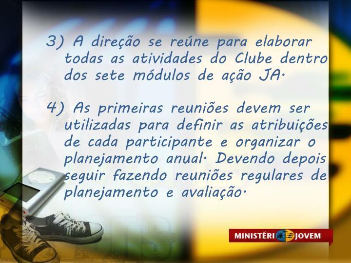 3) A direo se rene para elaborar todas as atividades do Clube dentro dos sete mdulos de ao JA.