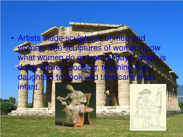 Artists made sculptures of men and women. The sculptures of women show what women do on normal days, which is doing chores, cooking, teaching their daughters to cook and take care of an infant.