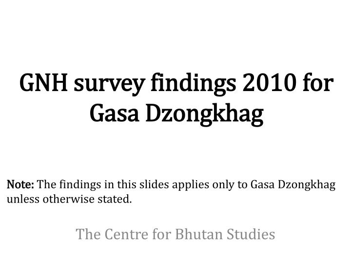 Gnh survey findings 2010 for gasa dzongkhag