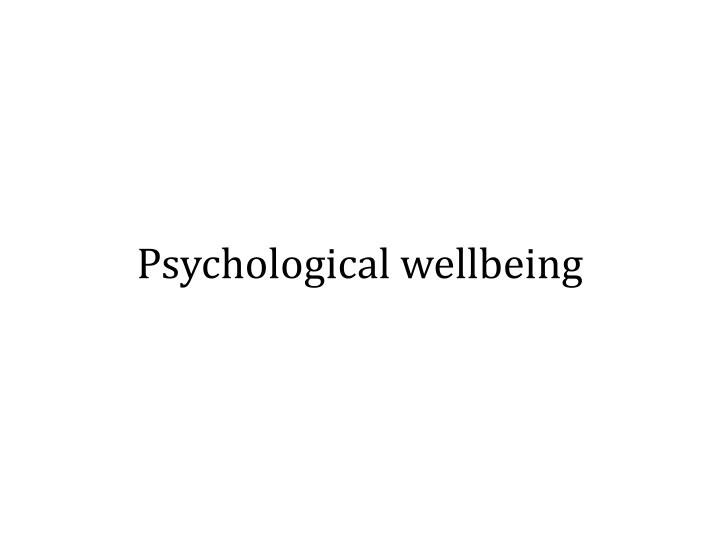 Psychological wellbeing