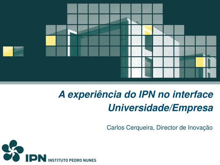 A experiência do IPN no interface Universidade/Empresa