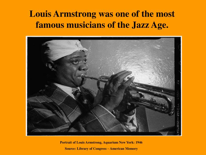 Louis Armstrong was one of the most famous musicians of the Jazz Age.
