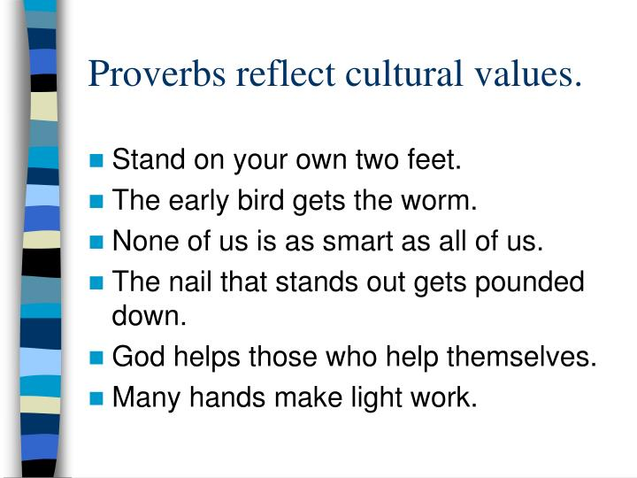 Proverbs reflect cultural values.