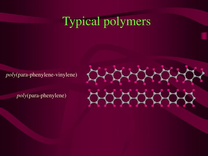 Typical polymers