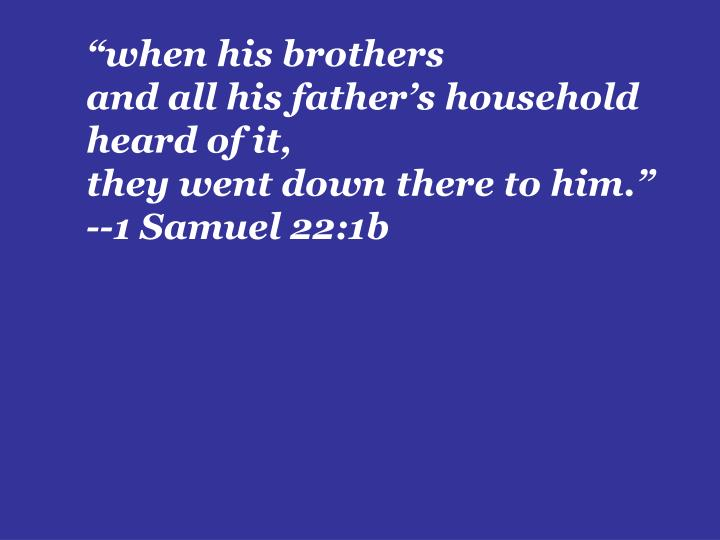"""when his brothers"