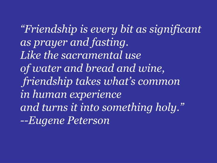 """Friendship is every bit as significant"