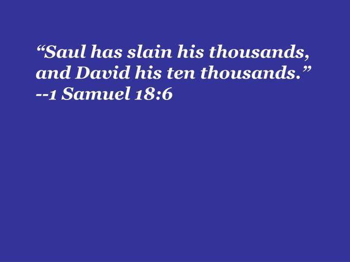 """Saul has slain his thousands,"