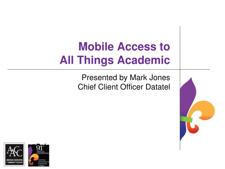 Mobile access to all things academic