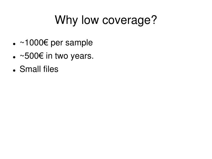 Why low coverage?