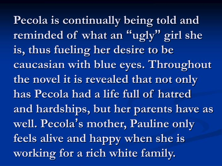 Pecola is continually being told and reminded of what an