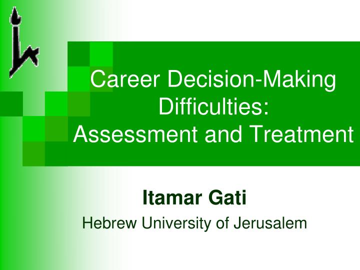 Career decision making difficulties assessment and treatment
