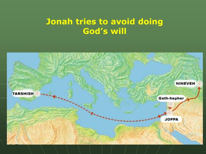Jonah tries to avoid doing God's will