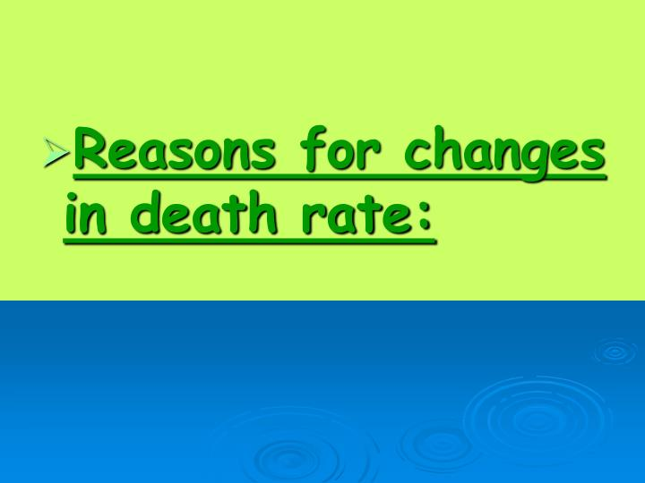 Reasons for changes in death rate: