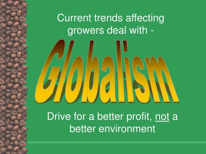Current trends affecting growers deal with -