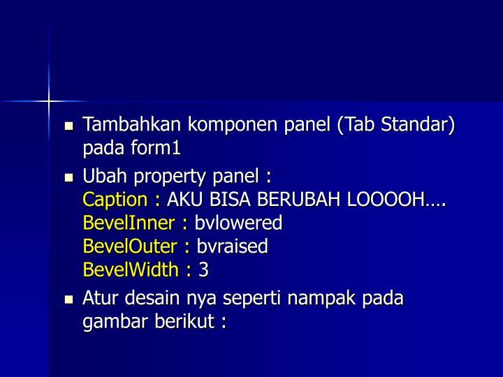Tambahkan komponen panel (Tab Standar) pada form1