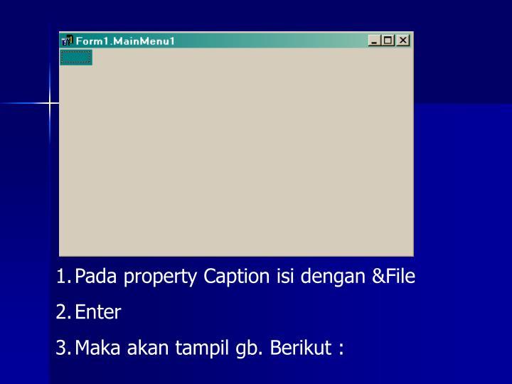 Pada property Caption isi dengan &File