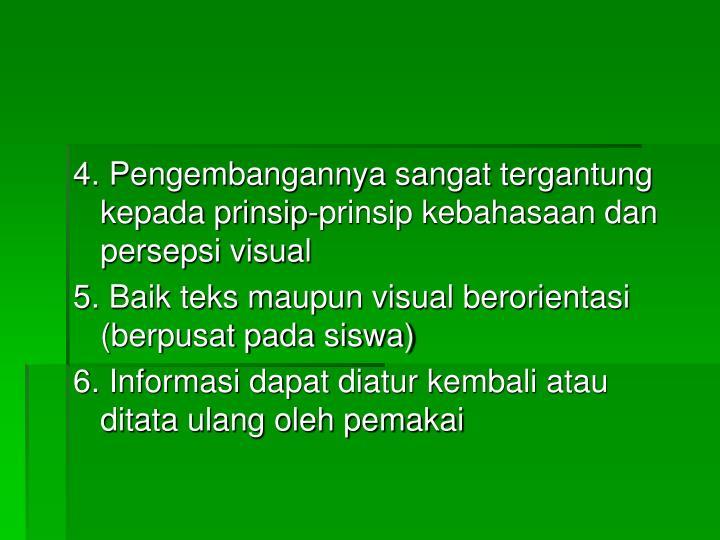 4. Pengembangannya sangat tergantung kepada prinsip-prinsip kebahasaan dan persepsi visual