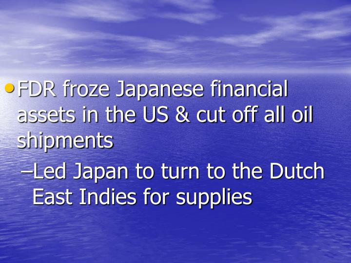 FDR froze Japanese financial assets in the US & cut off all oil shipments