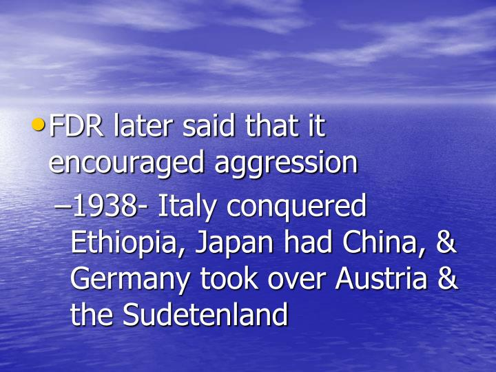 FDR later said that it encouraged aggression