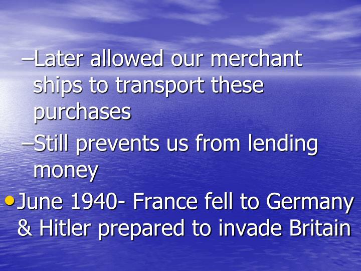 Later allowed our merchant ships to transport these purchases