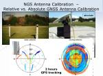 ngs antenna calibration relative vs absolute gnss antenna calibration