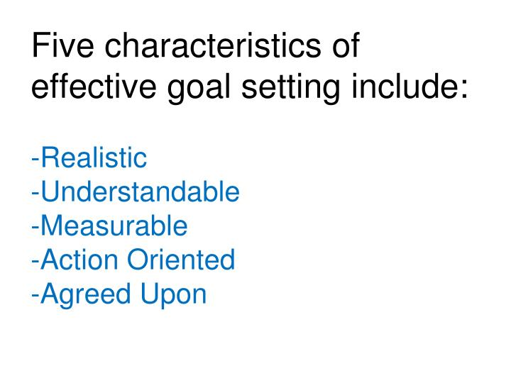Five characteristics of effective goal setting include: