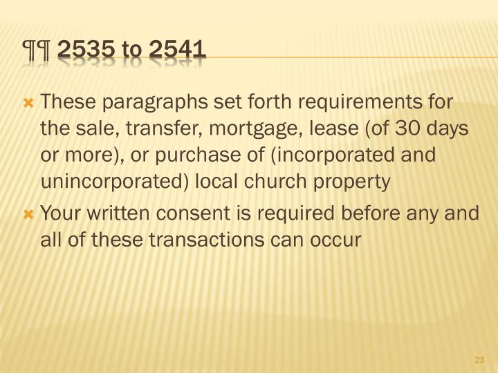 These paragraphs set forth requirements for the sale, transfer, mortgage, lease (of 30 days or more), or purchase of (incorporated and unincorporated) local church property
