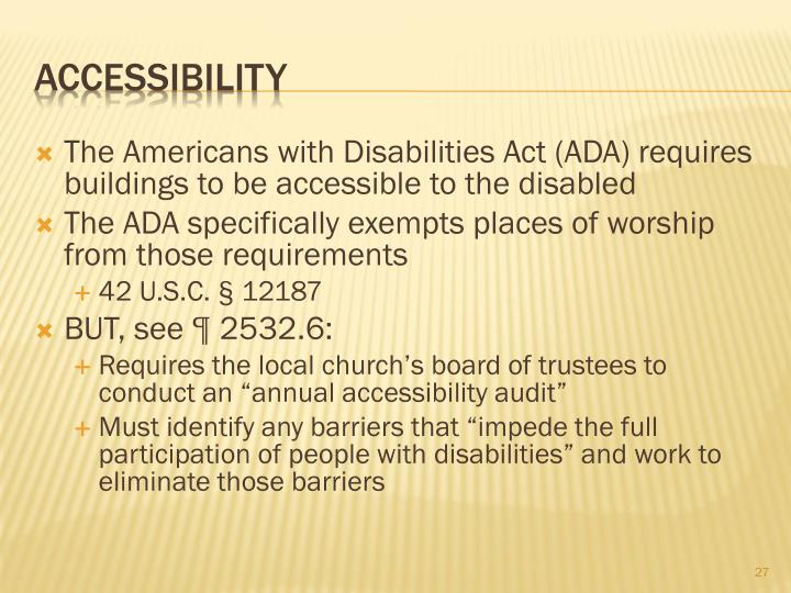 The Americans with Disabilities Act (ADA) requires buildings to be accessible to the disabled