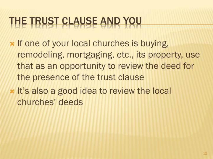 If one of your local churches is buying, remodeling, mortgaging, etc., its property, use that as an opportunity to review the deed for the presence of the trust clause