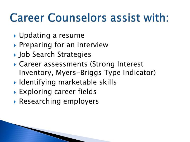 Career Counselors assist with:
