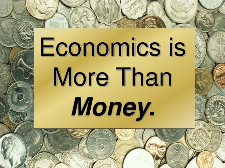 Economics is More Than