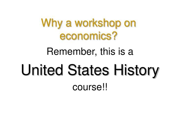 Why a workshop on economics?